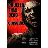 CRUELER THAN DEAD episode.0