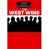 SHIN GODZILLA THE WEST WING